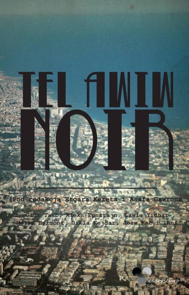 """Polscy czytelnicy mieli okazję poznać prozę Epsteina dzięki zbiorowi """"Tel Awiw Noir"""", wydanemu przez Claroscuro"""